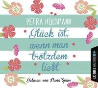 Petra Hülsmann: HÖRBUCH: Glück ist, wenn man trotzdem liebt, 4 Audio-CDs