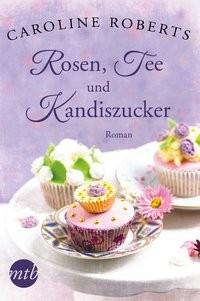 Caroline Roberts: Rosen, Tee und Kandiszucker