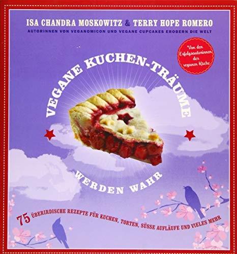 Isa Ch. Moskowitz/ Terry Hope Romero: Vegane Kuchen-Träume werden wahr