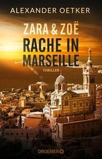 Alexander Oetker: Zara und Zoë - Rache in Marseille
