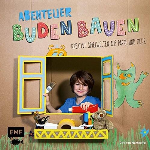 Dirk von Manteuffel: Abenteuer Buden bauen: Kreative Spielwelten aus Pappe und mehr