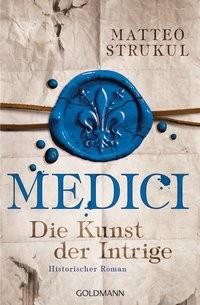 Matteo Strukul: Medici - Die Kunst der Intrige