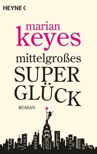 Marian Keyes: Mittelgroßes Superglück
