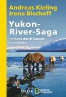 Andreas Kieling: Yukon-River-Saga. Im Kanu durch Kanada und Alaska
