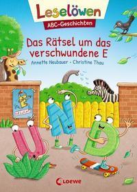 Annette Neubauer: Leselöwen - ABC-Geschichten - Das Rätsel um das verschwundene E