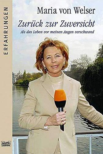 Maria von Welser: Zurück zur Zuversicht. Als das Leben vor