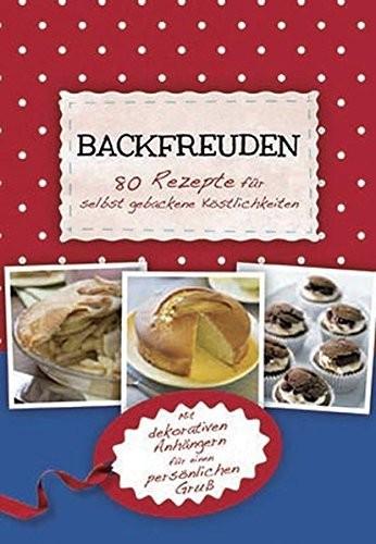 : Backfreuden - 80 Rezepte für selbstgebackene Köstlichkeiten