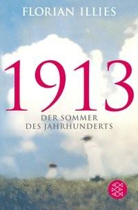 Florian Illies: 1913. Der Sommer des Jahrhunderts