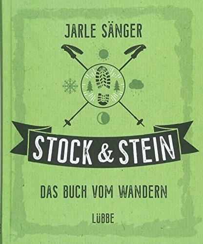 Jarle Sänger: Stock & Stein. Das Buch vom Wandern. Tipps, Touren und Wissen für das ganze Jahr