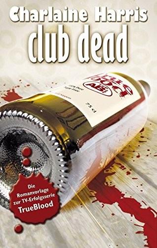 Charlaine Harris: Club Dead. True Blood