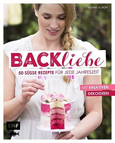 Melanie Allhoff: Backliebe. 50 süße Rezepte für jede Jahreszeit