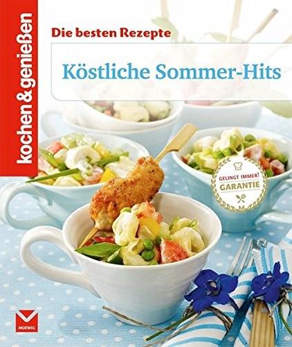 Kochen & Geniessen: Köstliche Sommer-Hits. Die besten Rezepte