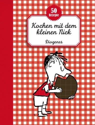 René Goscinny/ Goscinny Sempé: Kochen mit dem kleinen Nick - 50 Rezepte