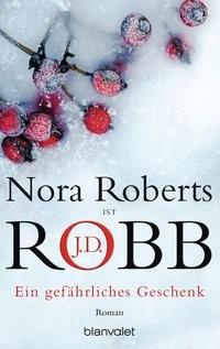 J.D. Robb/ Nora Roberts: Ein gefährliches Geschenk