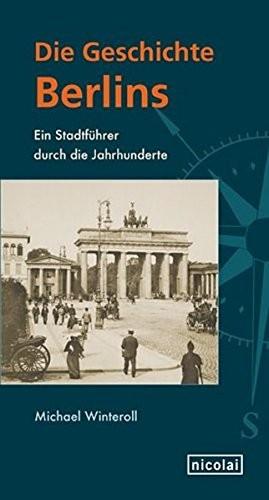 Michael Winteroll: Die Geschichte Berlins. Ein Stadtführer durch die Jahrhunderte