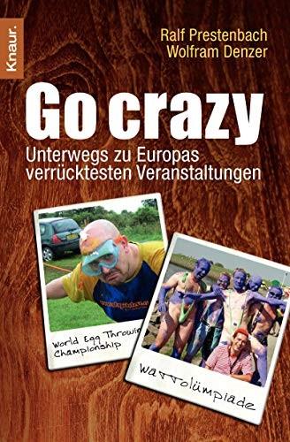 Ralf Prestenbach/ Wolfram Denzer: Go crazy: Unterwegs zu Europas verrücktesten Veranstaltungen