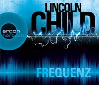 Lincoln Child: HÖRBUCH: Frequenz, 6 Audio-CDs