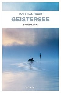 Matthias Moor: Geistersee. Bodensee Krimi