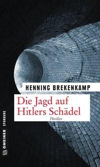 Henning Brekenkamp: Die Jagd auf Hitlers Schädel