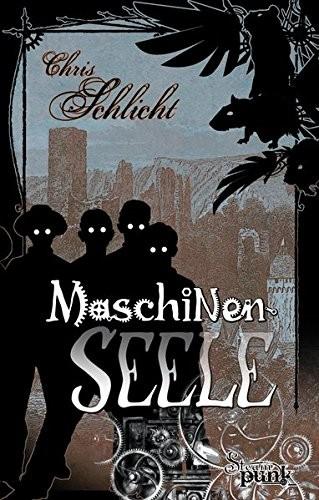Chris Schlicht: Maschinenseele. Ein Steampunk-Roman