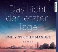 Emily St. John Mandel: HÖRBUCH: Das Licht der letzten Tage, 6 Audio-CDs