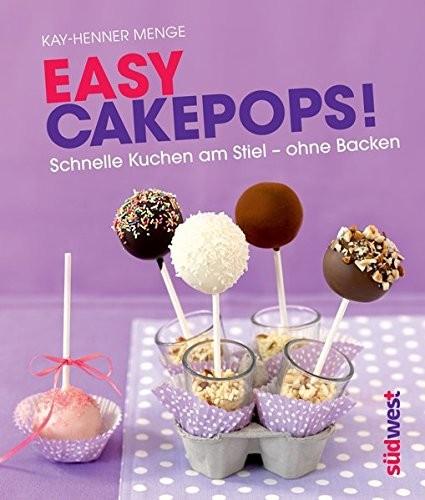 Kay-Henner Menge: Easy Cakepops! Schnelle Kuchen am Stiel - ohne Backen