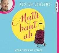 Kester Schlenz: HÖRBUCH: Mutti baut ab, 4 Audio-CDs