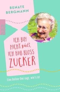 Renate Bergmann: Ich bin nicht süß, ich hab bloß Zucker