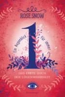 Rose Snow: Ein Augenblick für immer. Das erste Buch der Lügenwahrheit