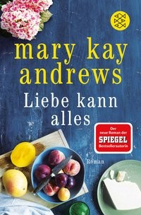 Mary Kay Andrews: Liebe kann alles
