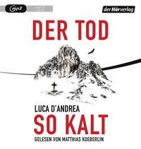 Luca D'Andrea: HÖRBUCH: Der Tod so kalt, 1 MP3-CD