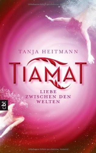 Tanja Heitmann: Tiamat. Liebe zwischen den Welten