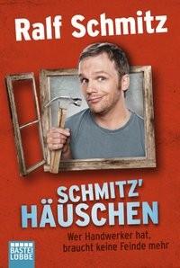 Ralf Schmitz: Schmitz' Häuschen. Wer Handwerker hat, braucht keine Feinde mehr