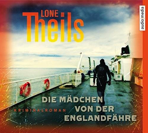 Lone Theils: HÖRBUCH: Die Mädchen von der Englandfähre, 6 Audio-CDs