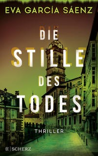 Eva Garcia Saenz: Die Stille des Todes. Thriller