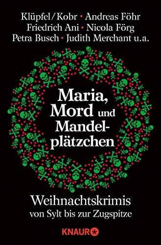 : Maria, Mord und Mandelplätzchen. Weihnachtskrimis von Sylt bis zur Zugspitze