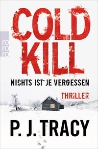 P.J. Tracy: Cold Kill. Nichts ist je vergessen