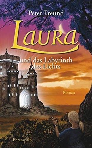 Peter Freund: Laura und das Labyrinth des Lichts
