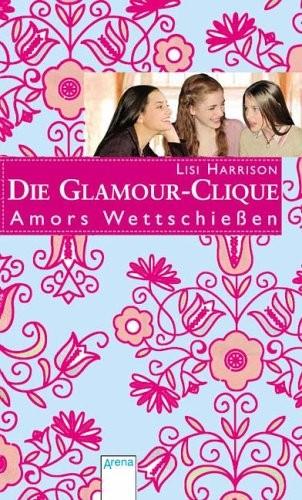 Lisi Harrison: Die Glamour-Clique - Amors Wettschießen