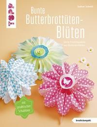 Gudrun Schmitt: Bunte Butterbrottüten-Blüten. Zarte Frühlingsdeko aus Butterbrottüten