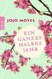 Jojo Moyes: Ein ganzes halbes Jahr