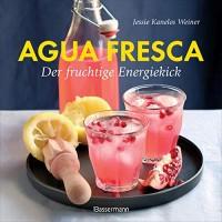 Jessie Kanelos Weiner: Agua fresca - der fruchtige Energiekick
