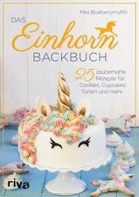Miss Blueberrymuffin: Das Einhorn-Backbuch