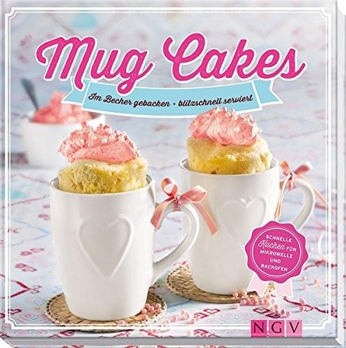 Nina Engels: Mug Cakes. Im Becher gebacken - blitzschnell serviert, Schnelle Kuchen für Mikrowelle u