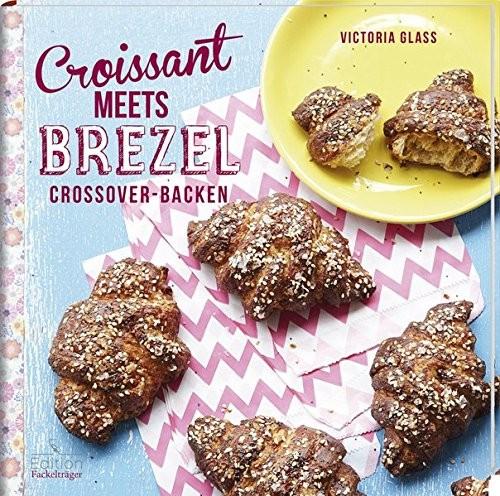 Victoria Glass: Croissant meets Brezel. Crossover-Backen