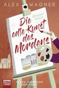 Alex Wagner: Die edle Kunst des Mordens. Clara Annerson ermittelt