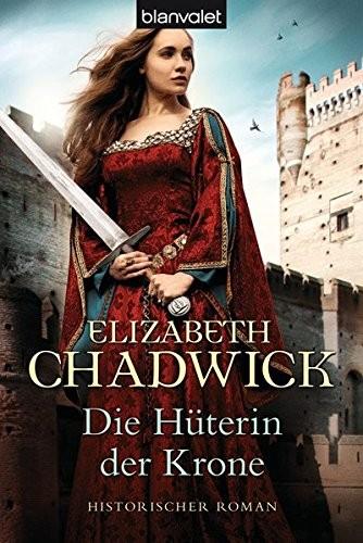 Elizabeth Chadwick: Die Hüterin der Krone
