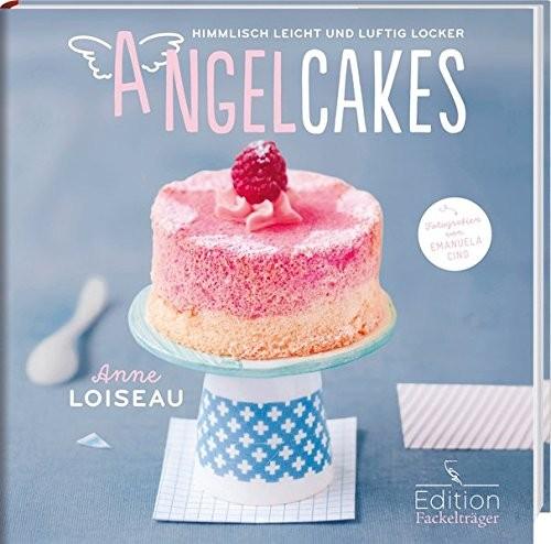 Anne Loiseau: Angel Cakes. Himmlisch leicht und luftig locker