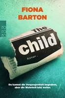 Fiona Barton: The Child. Du kannst die Vergangenheit begraben, aber die Wahrheit lebt weiter