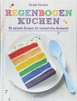 Coralie Ferreira: Regenbogenkuchen. 30 einfache Rezepte für farbenfrohes Backwerk